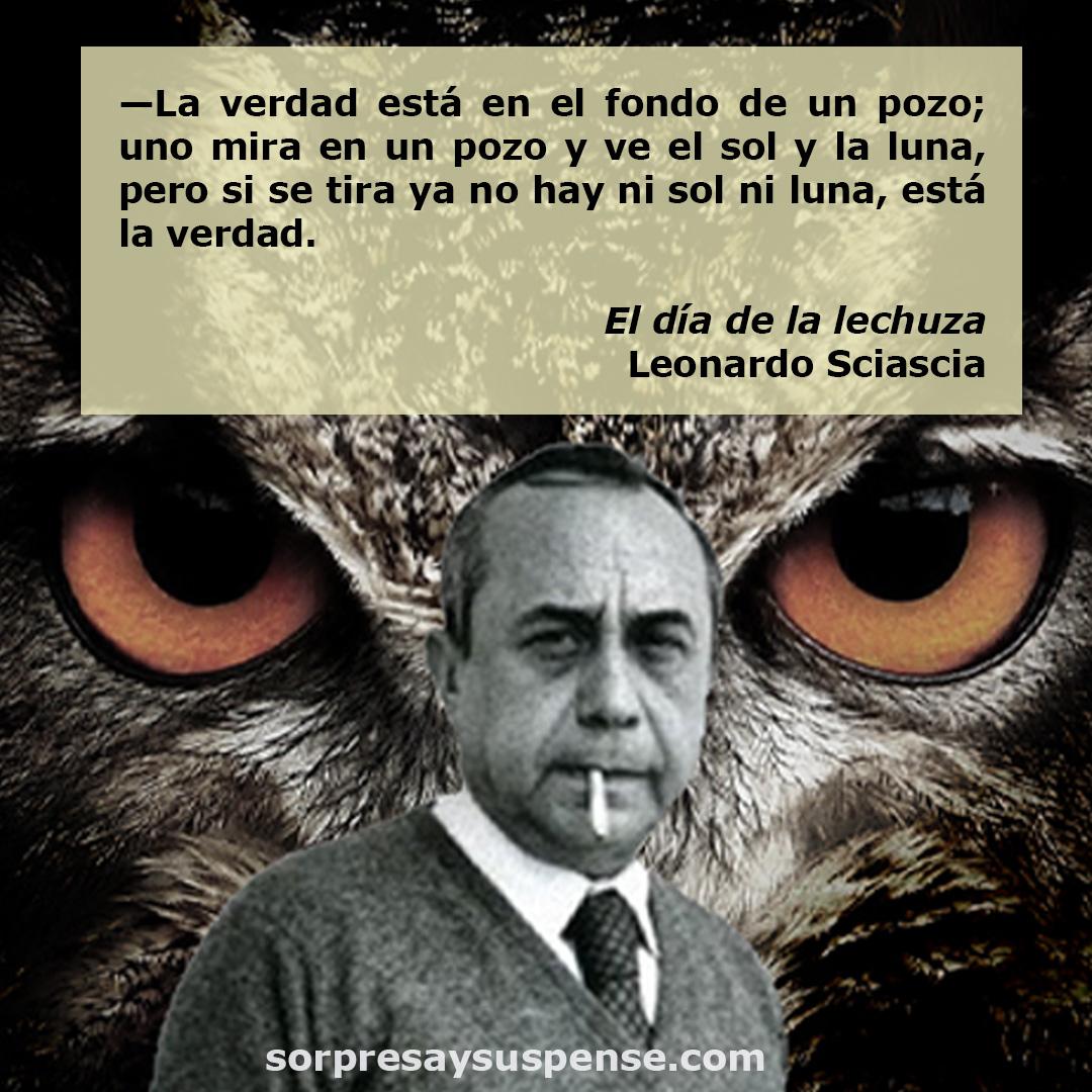 """Cita de """"El día de la lechuza"""", de Leonardo Sciascia: """"La verdad está en el fondo de un pozo; uno mira en un pozo y ve el sol y la luna, pero si se tira ya no hay ni sol ni luna, está la verdad""""."""