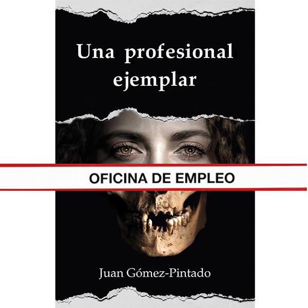 """Portada de """"Una profesional ejemplar"""", de Juan Gómez-Pintado, cruza su centro el letrero """"Oficina de empleo"""""""